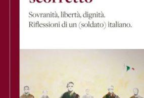 """Libri: Da un'intervista al Generale Bertolini nasce il libro dal titolo """"Militarmente scorretto"""""""